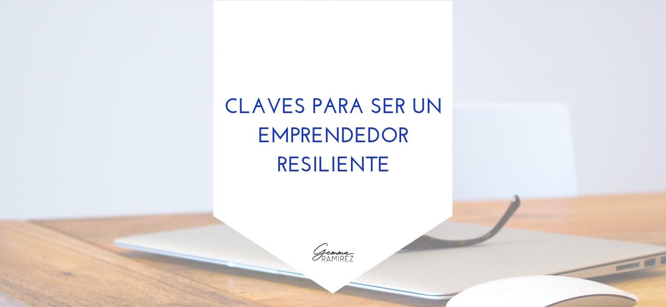 Claves para ser un emprendedor resiliente